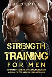Strength Training For Men: Key Facts in Building Strength, Muscle and Burning Fat for a Leaner and Stronger Body via Clean Bulking (Building Strength, ... Press, Kettlebell, Get Lean, Train Athlete)