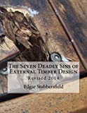 The Seven Deadly Sins of Exterior Timber Design : Revised 2014, Stubbersfield, Edgar, 0992425999