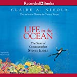 Life in the Ocean: The Story of Oceanographer Sylvia Earle | Claire A. Nivola