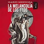 La melancolía de los feos   Mario Mendoza