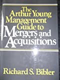 The Arthur Young Management Guide to Mergers and Acquisitions, , 0471631043