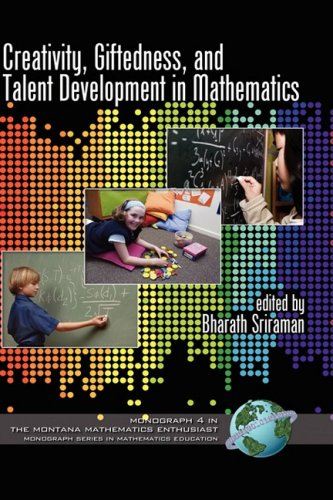 Download Creativity, Giftedness, and Talent Development in Mathematics (Hc) (Montana Mathematics Enthusiast, Monograph) PDF ePub fb2 book