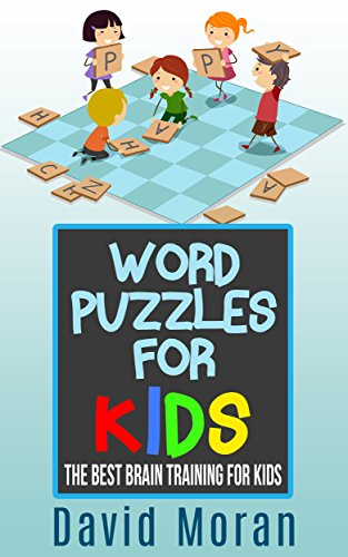 (Word Puzzles For Kids: The Best Brain Training For Kids (Logic Puzzles for Kids Ages 4 - 8 - 9 - 10 - 12 - 13) (Logic Puzzles - Rebus Puzzles - Brain Teasers and Games for Kids Book 1))