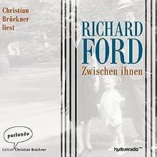 Zwischen ihnen Hörbuch von Richard Ford Gesprochen von: Christian Brückner