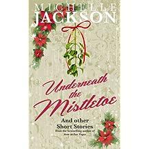 Underneath The Mistletoe & other short stories: Irish Fiction