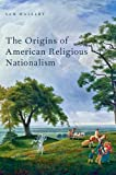 The Origins of American Religious Nationalism, Haselby, Sam, 0199329575