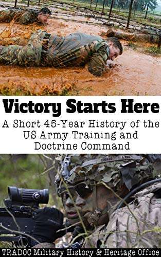 Victory Starts Here: A Short 45-Year History of the US Army Training and Doctrine Command (English Edition) por [Institute Press, Combat Studies, and Heritage Office, TRADOC Military History, Stewart, Del, Press, Army University]