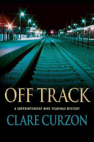 Off Track: A Superintendent Mike Yeadings Mystery (Superintendent Mike Yeadings Mysteries Book 22)