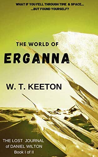 The World of Erganna (The Lost Journal of Daniel Wilton Book 1)