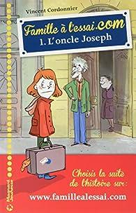 Famille à l'essai.com, tome 1 : L'oncle Joseph par Vincent Cordonnier