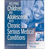 Helping Children and Adolescents with Chronic and Serious Medical Conditions: A Strengths-Based Approach