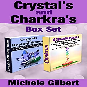 The Beginner's Guide to Chakras and Crystals Box Set:: A Beginner's Guide to Crystals: Their Uses and Healing Powers and Chakras: Understanding the 7 Main Chakras Audiobook