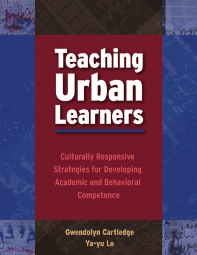 Teaching Urban Learners: Culturally Responsive Strategies for Developing Academic And Behavioral Competence
