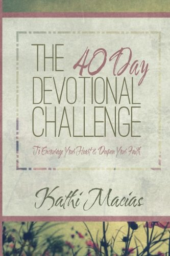 Read Online 40 Day Devotional Challenge: To Encourage Your Heart and Deepen Your Faith pdf epub