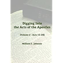 Digging Into the Acts of the Apostles: (Volume 2 - Acts 15-28)
