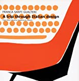 A Trip Through Italian Design, Franca Gualteri, 8887942315
