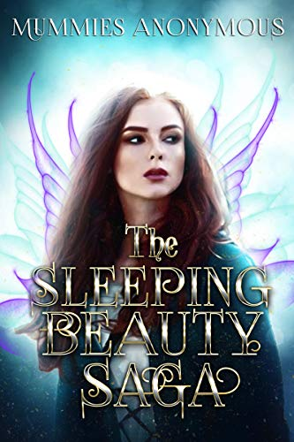 The Sleeping Beauty Saga by Mummies Anonymous