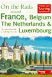 img - for On the Rails Around France, Belgium, the Netherlands and Luxembourg: The Practical Guide to Holidays by Train (Thomas Cook Touring Handbooks) book / textbook / text book