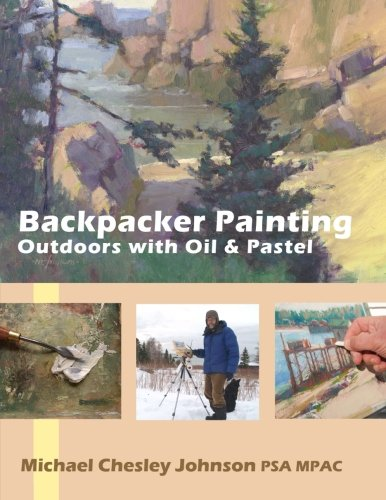 Backpacker Painting:  Outdoors with Oil & Pastel: Techniques for the Plein Air Painter ()