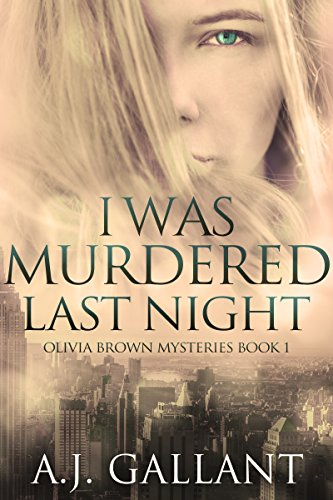 Book: I Was Murdered Last Night (Olivia Brown Mysteries Book 1) by A. J. Gallant