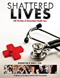 Shattered Lives : 100 Victims of Government Health Care, Ridenour, Amy and Balis, Ryan, 0966596102