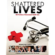 Shattered Lives: 100 Victims of Government Health Care