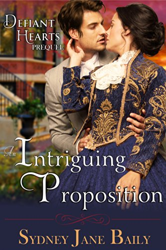 An Intriguing Proposition (The Defiant Hearts Series, Prequel) by [Baily, Sydney Jane]