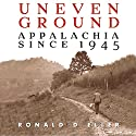 Uneven Ground: Appalachia Since 1945 Audiobook by Ronald D Eller Ph.D. Narrated by Neil Holmes