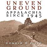 Uneven Ground: Appalachia Since 1945 | Ronald D Eller Ph.D.