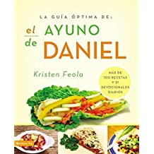 La guia óptima para el ayuno de Daniel: Más de 100 recetas y 21 devocionales diarios (La Guia Optima Para) (Spanish Edition)