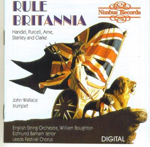 Rule Britannia: John Wallace, The Wallace Collection, Edmund Barham - Leeds Festival Chorus, English String Orchestra, William Boughton