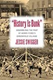 """History Is Bunk"": Assembling the Past at Henry Ford s Greenfield Village (Public History in Historical Perspective)"