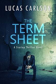 The Term Sheet: A Startup Thriller Novel by [Carlson, Lucas]
