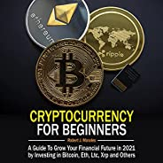 Cryptocurrency for Beginners: A Guide to Grow Your Financial Future in 2021 by Investing in Bitcoin, ETH, LTC,