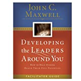 Developing The Leaders Around You: Facilitator Guide