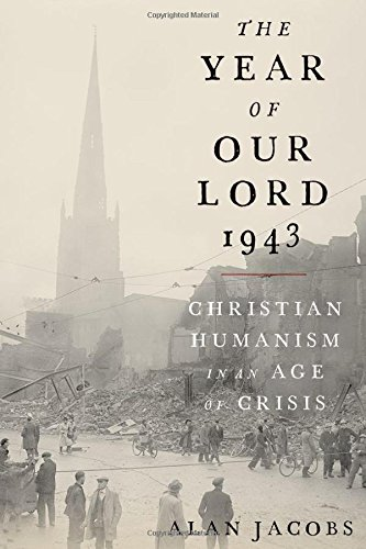 The Year Of Our Lord 1943  Christian Humanism In An Age Of Crisis