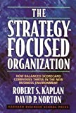 img - for The Strategy-Focused Organization: How Balanced Scorecard Companies Thrive in the New Business Environment book / textbook / text book