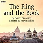 The Ring and the Book (Classic Serial) | Robert Browning,Martyn Wade (adaptation)