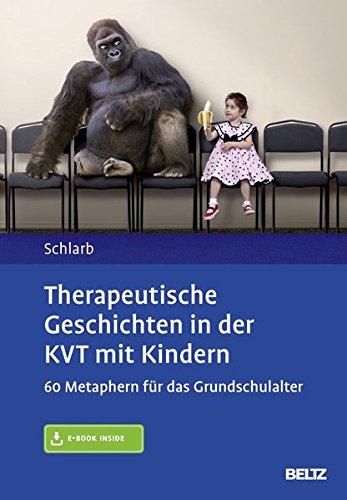 Therapeutische Geschichten In Der KVT Mit Kindern  60 Metaphern Für Das Grundschulalter. Mit E Book Inside
