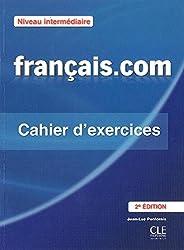 Français.com: méthode de français professionnel et des affaires, niveau intermédiarie. Cahier d'exercices