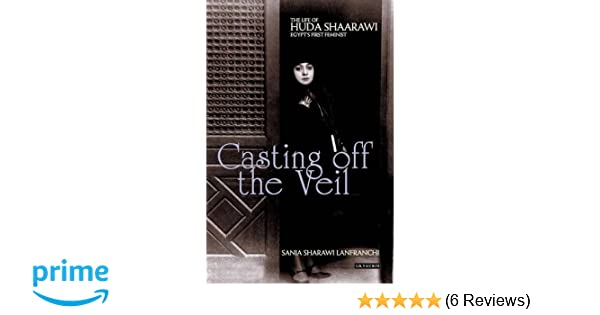 Amazon casting off the veil the life of huda shaarawi egypts amazon casting off the veil the life of huda shaarawi egypts first feminist 9781784532765 sania sharawi lanfranchi books fandeluxe Choice Image