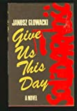 img - for Give us this day by Glowacki Janusz (1983-01-01) Hardcover book / textbook / text book