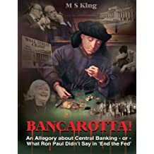 Bancarotta!: An Allegory About Central Banking - or - What Ron Paul Didn't Say in 'End the Fed'