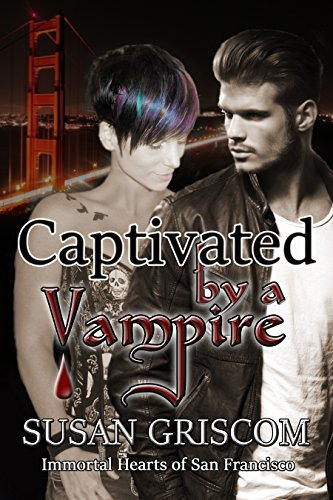 Captivated by a Vampire (Immortal Hearts of San Francisco Book 2) by [Griscom, Susan]