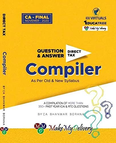Direct Tax Compact Q/A Compiler A Compilation of More Than 350+Past Year ICAI & RTP Questions Old & New Syllabus For CA Final Latest Edition By CA Bhanwar Borana Applicable for Nov. 2020 Exam & Onward