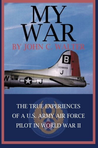 - My War: The True Experiences of A U.S. Army Air Force Pilot in World War II
