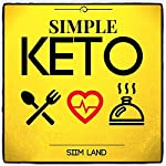 Simple Keto: The Easiest Low Carb Ketogenic Diet for Beginners to Get Keto Adapted, Burn Fat and Increase Energy | Siim Land