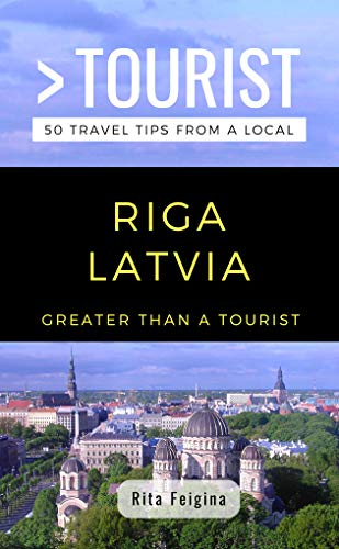 GREATER THAN A TOURIST- RIGA LATVIA: 50 Travel Tips from a Local
