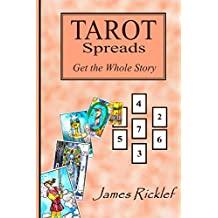 Tarot Spreads -- Get the Whole Story: Discover and create Tarot spreads for all occasions