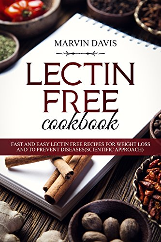 Lectin free cookbook: Fast and easy lectin free recipes for weight loss and to Prevent Diseases(scientific approach) by Mavin Davis
